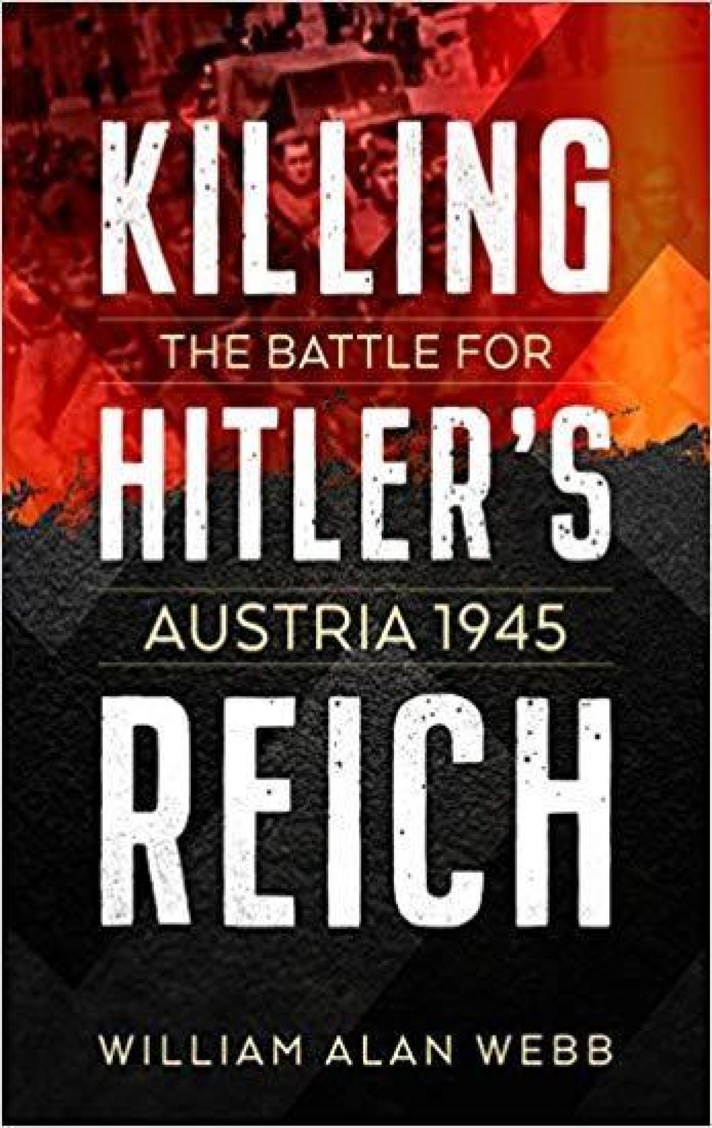Killing Hitler's Reich: The Battle for Austria 1945